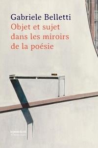 Gabriele Belletti - Objet et sujet dans les miroirs de la poésie.