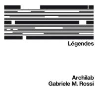 Gabriele M. Rossi - Légendes - Archilab.