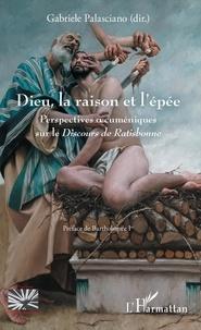 Livres en ligne à télécharger et à lire Dieu, la raison et l'épée  - Perspectives oecuméniques sur le Discours de Ratisbonne (Litterature Francaise) par Gabriele Palasciano 9782140128165