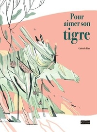 Gabriele Pino - Pour aimer son tigre.