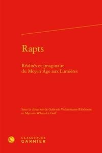 Gabriele Vickermann-Ribémont et Myriam White-Le Goff - Rapts - Réalités et imaginaire du Moyen Age aux Lumières.