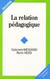 Gabriele Weigand et Remi Hess - La relation pédagogique.