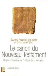 Gabriella Aragione et Eric Junod - Le canon du Nouveau Testament - Regards nouveaux sur l'histoire de sa formation.