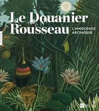Gabriella Belli et Guy Cogeval - Le Douanier Rousseau - L'innocence archaïque.