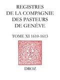 Gabriella Cahier et Matteo Campagnolo - Registres de la Compagnie des pasteurs de Genève au temps de Calvin - TomeXI, 1610-1613.