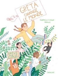 Gabriella Cinque et  Vamille - Greta change le monde.