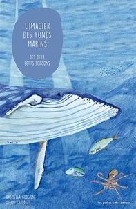 Gabriella Corcione et Ingrid Chabbert - L'imagier des fonds marins des deux petits poissons.