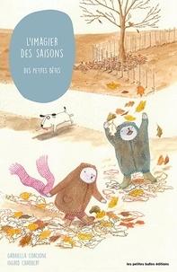 Gabriella Corcione et Ingrid Chabbert - L´imagier des saisons des petites bêtes.