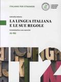 Gabriella Debetto - La lingua italiana e le sue regole  A1-B2 - Grammatica con esercizi.