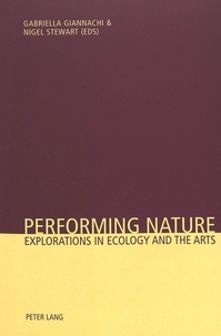 Gabriella Giannachi et Nigel Stewart - Performing Nature - Explorations in Ecology and the Arts.