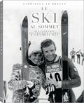 Gabriella Le Breton - Le ski au sommet - Ses légendes, ses stations cultes & infiniment plus.