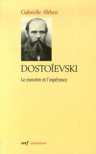 Gabrielle Althen - Dostoïevski - Le meurtre et l'espérance.