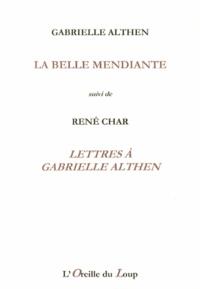 Gabrielle Althen et René Char - La belle mendiante suivi de Lettres à Gabrielle Althen.