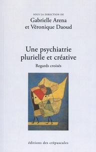 Gabrielle Aréna et Véronique Daoud - Une psychiatrie plurielle et créative - Regards croisés.