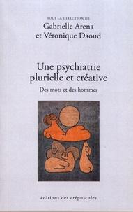 Gabrielle Aréna et Véronique Daoud - Une psychiatrie plurielle et créative - Des mots et des hommes.