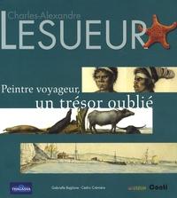 Gabrielle Baglione et Cédric Crémière - Charles-Alexandre Lesueur - Peintre voyageur, un trésor oublié.