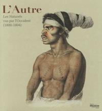 Gabrielle Baglione et Claude Blanckaert - L'Autre - Les Naturels vus par l'Occident (1800-1804).