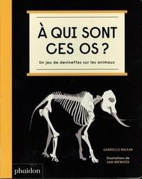 Gabrielle Balkan et Sam Brewster - A qui sont ces os ? - Un jeu de devinettes sur les animaux.