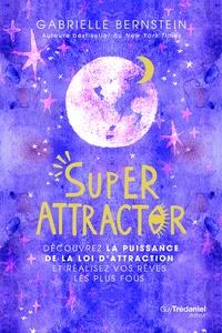 Gabrielle Bernstein - Super Attractor - Découvrez la puissance de la loi d'attraction et réalisez vos rêves les plus fous.