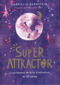Gabrielle Bernstein et Micaela Ezra - Super Attractor - La puissance de la loi d'attraction en 52 cartes.