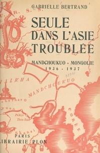 Gabrielle Bertrand et Louis Audouin-Dubreuil - Seule dans l'Asie troublée - Mandchoukuo-Mongolie, 1936-1937.