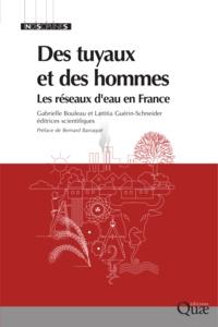 Gabrielle Bouleau et Laetitia Guerin-Schneider - Des tuyaux et des hommes - Les réseaux d'eau en France.