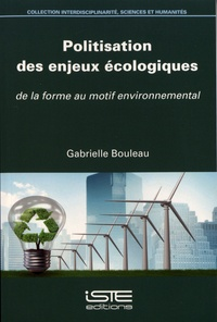 Gabrielle Bouleau - Politisation des enjeux écologiques - De la forme au motif environnemental.