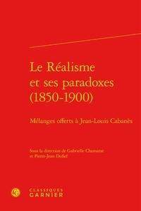 Gabrielle Chamarat et Pierre-Jean Dufief - Le réalisme et ses paradoxes (1850-1900) - Mélanges offerts à Jean-Louis Cabanès.