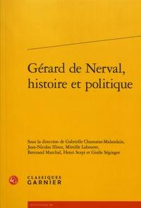 Gabrielle Chamarat-Malandain et Jean-Nicolas Illouz - Gérard de Nerval, histoire et politique.