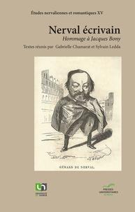 Gabrielle Chamarat et Sylvain Ledda - Nerval écrivain - Hommage à Jacques Bony.