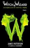 Gabrielle Charbonnet et James Patterson - Witch & Wizard Les Rebelles du Nouvel Ordre 1.