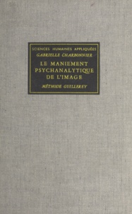 Gabrielle Charbonnier et Bernard Pommé - Le maniement psychanalytique de l'image - Méthode Guillerey.