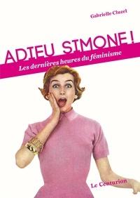 Gabrielle Cluzel - Adieu Simone ! - Les dernières heures du féminisme.