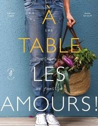Gabrielle Coppée et Amélie Gersdorff - A table les amours ! - Les dîners de famille.