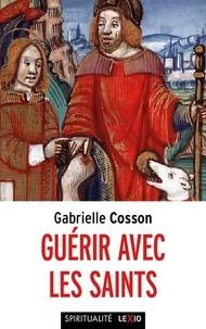 Gabrielle Cosson - Guérir avec les saints.