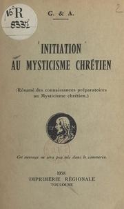 Gabrielle de Jarny et Antonin Ruffié - Initiation au mysticisme chrétien - Résumé des connaissances préparatoires au mysticisme chrétien.