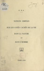 Gabrielle de Jarny et Antoine Ruffier - Notions simples sur les côtés cachés de la vie dans la nature et dans l'homme.