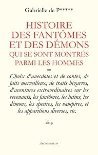 Gabrielle de Paban - Histoire des Fantômes et des démons qui se sont montrés parmi les hommes - Ou Choix d'anecdotes et de contes, de faits merveilleux, de traits bizarres, d'aventures extraordinaires sur les Revenants, les Fantômes, les Lutins, les Démons, les Spectres, les Vampires, et les apparitions diverses, etc.