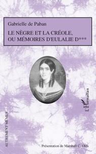 Gabrielle de Paban - Le Nègre et la Créole ou Mémoires d'Eulalie D***.