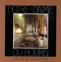 Gabrielle Démians d'Archimbaud - Notre-Dame du Bourg - Une vie de cathédrale.