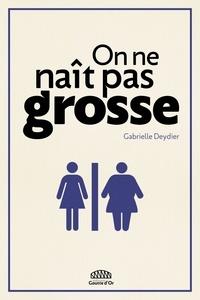 Gabrielle Deydier - On ne naît pas grosse.