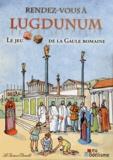 Gabrielle Du Montcel et Bernard Deubelbeiss - Rendez-vous à Lugdunum - Le jeu de la Gaule romaine.