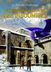 Gabrielle Dubasqui - Le dragon de l'an Mil - Les insoumises.