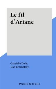 Gabrielle Dulac et Jean Reschofsky - Le fil d'Ariane.