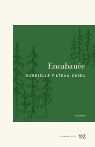 Gabrielle Filteau-Chiba - Encabanée.