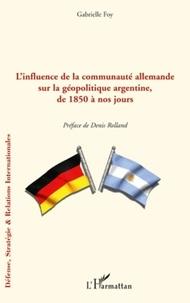 Gabrielle Foy - L'influence de la communauté allemande sur la géopolitique argentine de 1850 à nos jours.