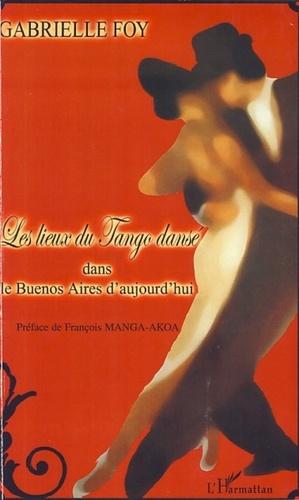 Gabrielle Foy - Les lieux du Tango dansé - Dans le Buenos Aires d'aujourd'hui.