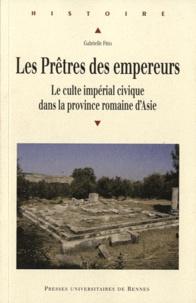 Gabrielle Frija - Les Prêtres des empereurs - Le culte impérial civique dans la province romaine d'Asie.