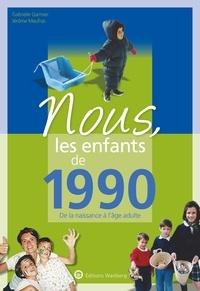 Gabrielle Garmier et Jérôme Maufras - Nous, les enfants de 1990 - De la naissance à l'âge adulte.