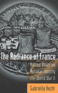 Gabrielle Hecht - The Radiance of France. - Nuclear Power and National Identity after World War II.